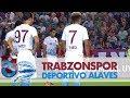 Trabzonspor -  Deportivo Alaves Maç Özeti
