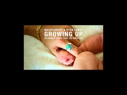 Macklemore & Ryan Lewis - Growing Up (Sloane's Song) feat. Ed Sheeran