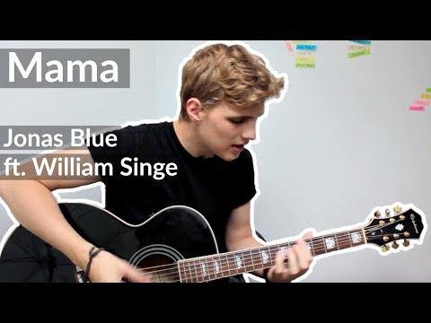 Jonas Blue - Mama ft. William Singe COVER