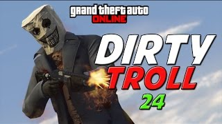 GTA ONLINE - DIRTY TROLL 24 - (GTA V ONLINE)