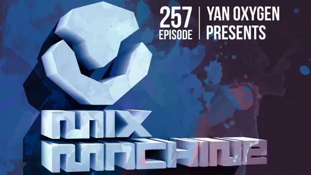 Yan Oxygen - Mix Machine 257 (11 Feb 2016)