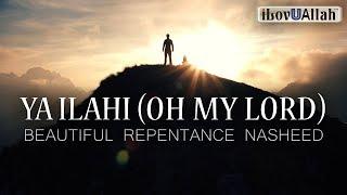 Ya Ilahi (OH MY LORD) – Beautiful Repentance Nasheed by Ahmadullah Awan
