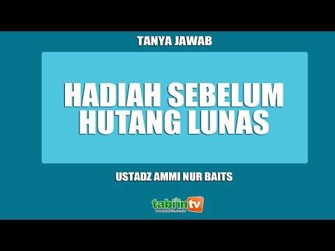 Hadiah Sebelum Hutang Lunas - Ustadz Ammi Nur Baits
