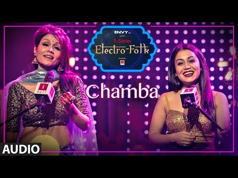 Full Audio: Chamba | ELECTRO FOLK | Neha Kakkar, Sonu Kakkar, Aditya Dev | Bhushan Kumar | T-Series