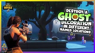 destroy a ghost decoration in different named locations fortnitemares 7 locations - destroy ghost decorations fortnite