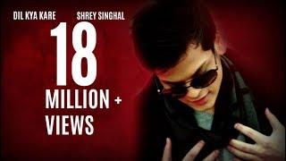 Dil Kya Kare | Shrey Singhal | Official Lyrical Video
