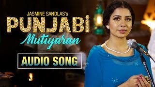 Punjabi Mutiyaran | Audio Song | Jasmine Sandlas | Jaidev Kumar | Latest Punjabi Songs 2017