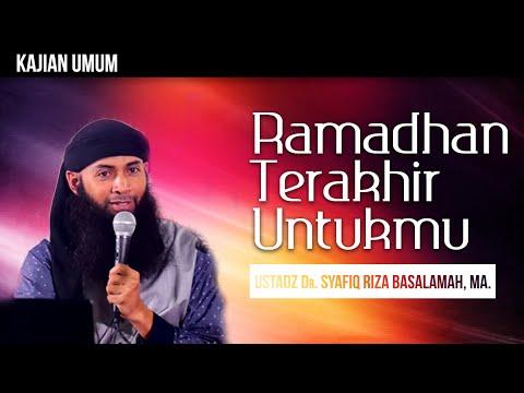 Ceramah Agama : Ramadhan Terakhir Untukmu - Ustadz DR Syafiq Reza Basalamah, MA.