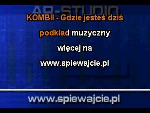 KOMBII Gdzie Jesteś Dziś Www.spiewajcie.pl Podkład Karaoke