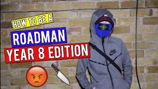 HOW TO BE A ROADMAN!   *Year 8 Edition*