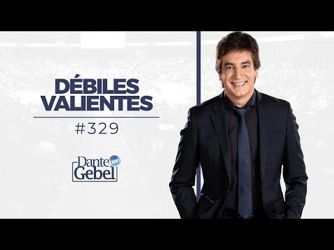 Dante Gebel | #329 Débiles valientes
