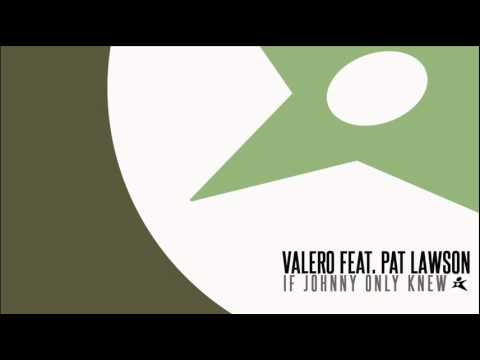 Valero Ft. Pat Lawson - If Johnny Only Knew...