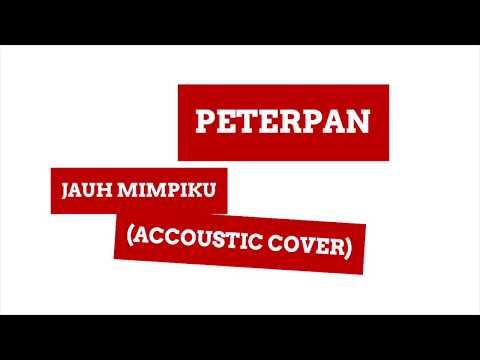 Peterpan - Jauh Mimpiku (Accoustic Cover) Chord & Lirik