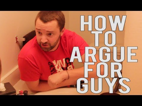 How To Argue (For Guys)