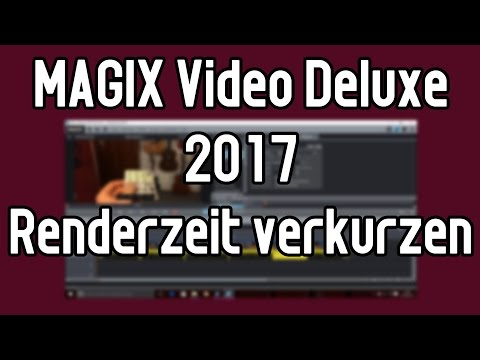 Renderzeit um BIS ZU 50% VERKÜRZEN unter MAGIX Video Deluxe 2017 | Tutorial