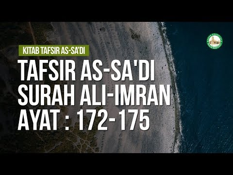 Tafsir As-Sa'di Surah ali-Imran Ayat : 172-175  - Ustadz Ahmad Zainuddin Al-Banjary