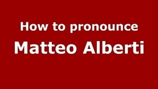 How to pronounce Matteo Alberti (Italian/Italy)  - PronounceNames.com
