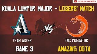 TNC Predator vs Team Aster   GAME 3   The Kuala Lumpur Major   Group B Losers' Match