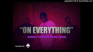 """DJ Khaled  """"On Everything """"ft. Travis Scott, Rick Ross, Big Sean [CLEAN] *BEST RADIO VERSION*"""