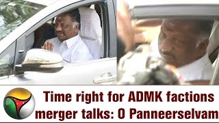 Live:  Time right for ADMK factions merger talks, says O Panneerselvam