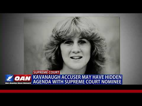 Kavanaugh Accuser May Have Hidden Agenda with Supreme Court Nominee