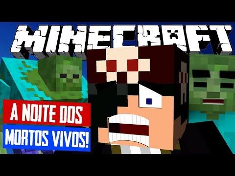 A NOITE DOS MORTOS-VIVOS! - Minecraft (NOVO)