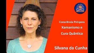 Xamanismo e Cura Quântica - Silvana da Cunha