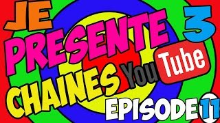 JE PRESENTE 3 CHAINES YOUTUBE #11