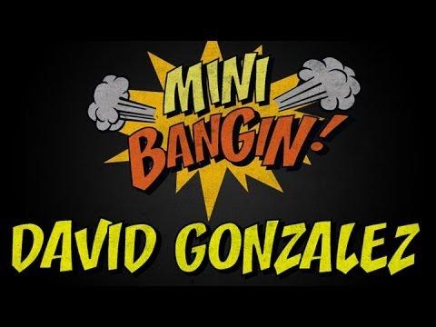 David Gonzalez - Mini Bangin!