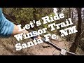 Winsor Trail - Top to Bottom | Santa Fe, NM MTB