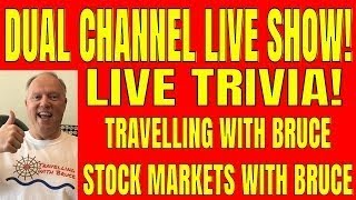 TRAVELLING WITH BRUCE AND STOCK MARKETS WITH BRUCE DUAL LIVE SHOW! PLUS LIVE TRIVIA!