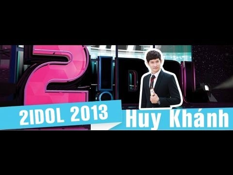 2Idol 2013: Huy Khánh [Full]