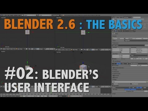 Blender 2.6 Basics #02 : The User Interface