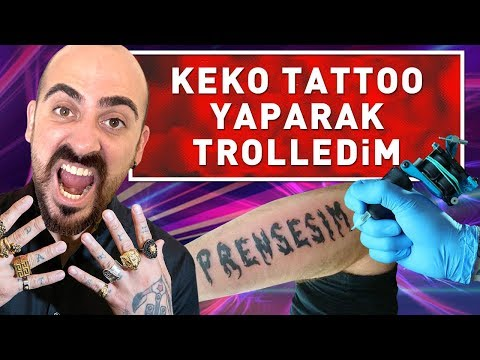 KEKO TATTOO YAPARAK TROLLEDİM !