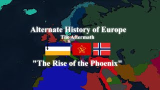 Alternate History of Europe - The Aftermath (Season 2) - Episode 5 The Rise of the Phoenix