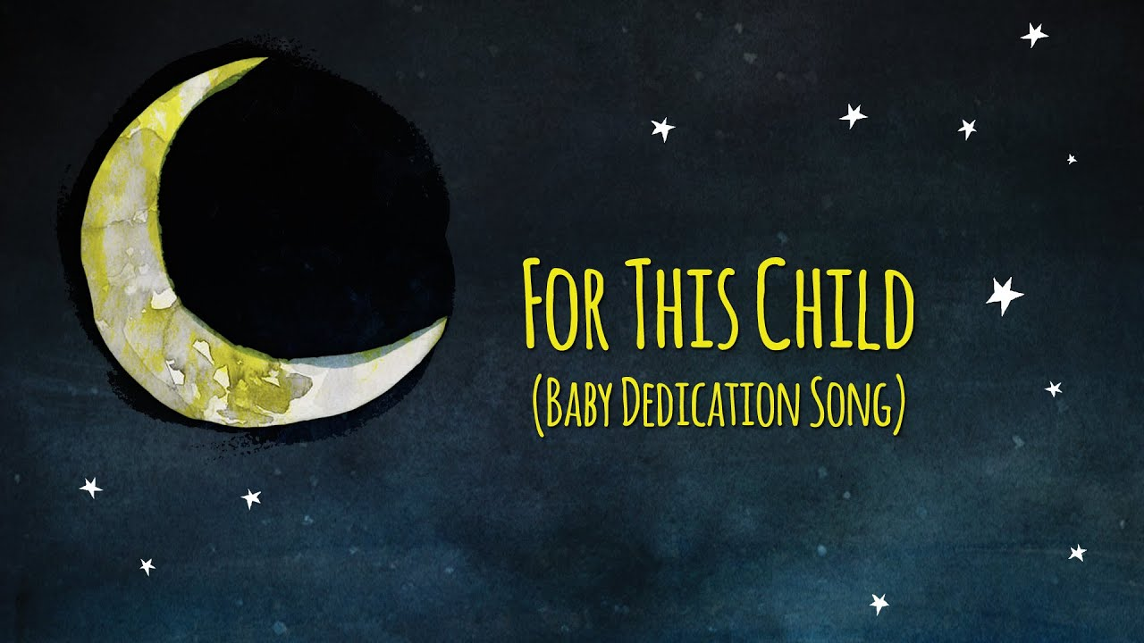 For This Child Baby Dedication Song Sleep Baby Sleep