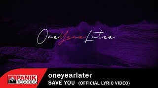oneyearlater - Save You - Official Lyric Video