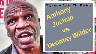Anthony Joshua vs. Deontay Wilder: Predictions from the Mayweather Boxing Club