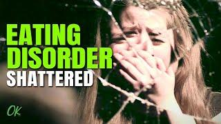 Eating Disorder - Shattered
