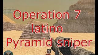Operation 7 latino Pyramid sniper
