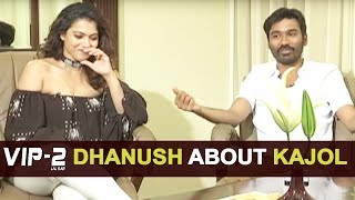 Dhanush About Kajol Performance In VIP 2 - Dhanush, Kajol, Soundarya Rajinikanth