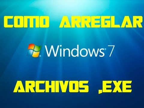 TUTORIAL Como arreglar fallos de archivos .EXE en Windows 7/Vista/XP