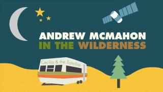 Andrew McMahon in the Wilderness - Cecilia and the Satellite (AUDIO)