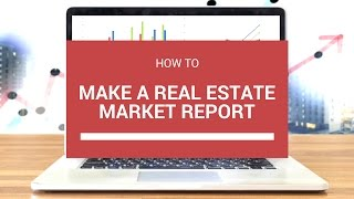 How to Make a Real Estate Market Report