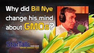 Why Did Bill Nye Change His Mind about GMOs?