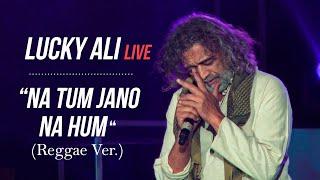 Na Tum Jano Na Hum (Reggae Ver.) | Lucky Ali Live