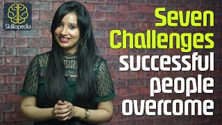 07 challenges successful people overcome – (Building confidence and Personality development)