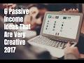 6 Passive Income Ideas That Are Very Creative 2017