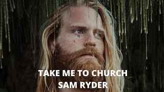 SAM RYDER - Take Me To Church Full Version - Remastered