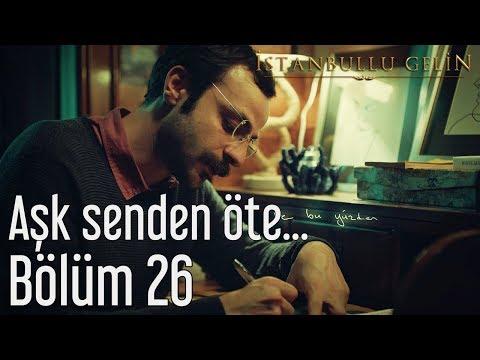 İstanbullu Gelin 26. Bölüm - Aşk Senden Öte...